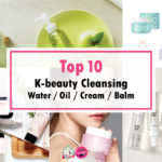 TOP 10 MOST POPULAR K-BEAUTY CLEANSING WATER / OIL / CREAM / BALM